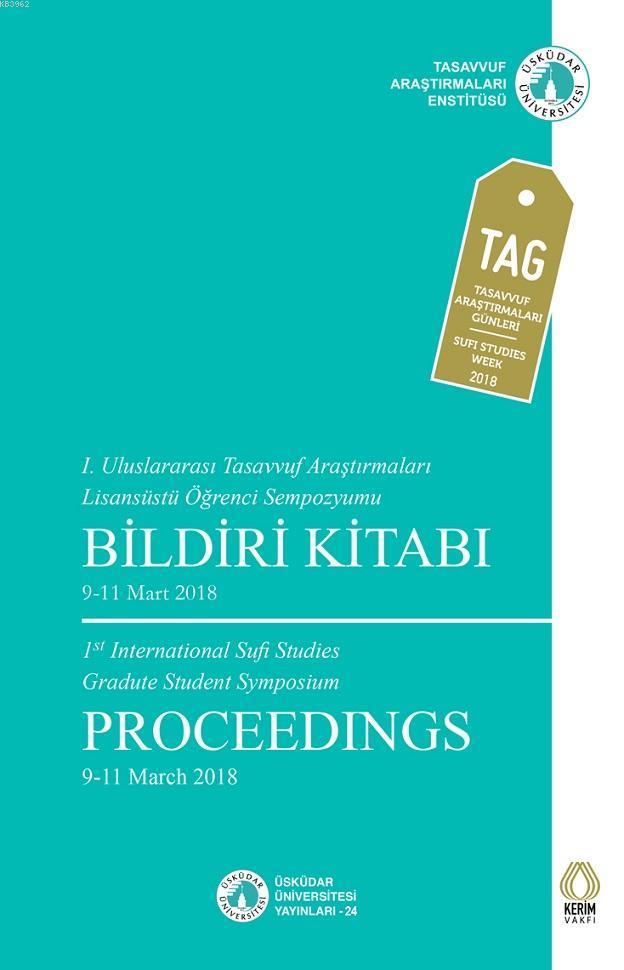 Tasavvuf Araştırmaları; I. Uluslararası Tasavvuf Araştırmaları Lisansüstü Öğrenci Sempozyumu Bildiri Kitabı