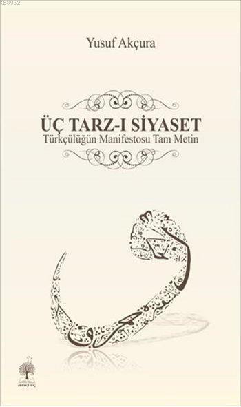 Üç Tarz-ı Siyaset; Türkçülüğün Manifestosu Tam Metin