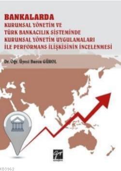 Bankalar Kurumsal Yönetim ve Türk Bankacılık Sisteminde Kurumsal Yönetim; Uygulamaları ile Performans İlişkisinin İncelenmesi