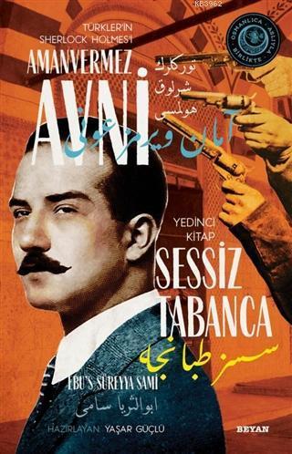 Sessiz Tabanca - Türkler'in Sherlock Holmes'i Amanvermez Avni 7; Bir Osmanlı Polisiyesi (Osmanlıca Aslıyla Birlikte)