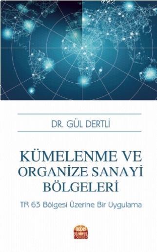 Kümelenme ve Organize Sanayi Bölgeleri; TR 63 Bölgesi Üzerine Bir Uygulama