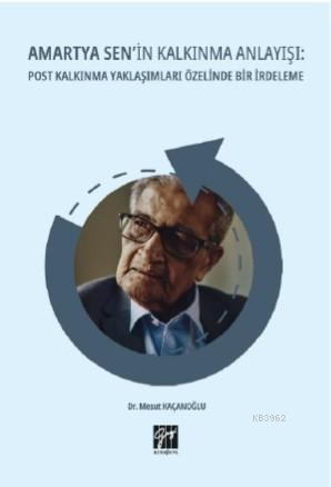 Amartya Sen'in Kalkınma Anlayışı Post Kalkınma Yaklaşımları Özelinde Bir İrdeleme