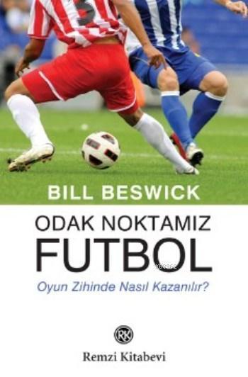 Odak Noktamız Futbol; Oyun Zihinde Nasıl Kazanılır?