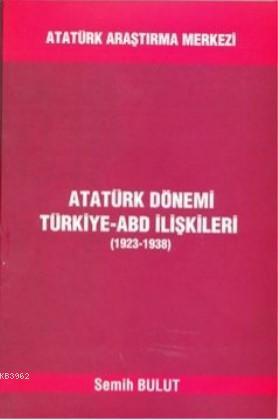 Atatürk Dönemi Türkiye-ABD İlişkileri (1923-1938)