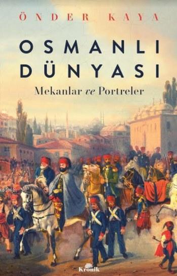 Osmanlı Dünyası; Mekanlar ve Portreler