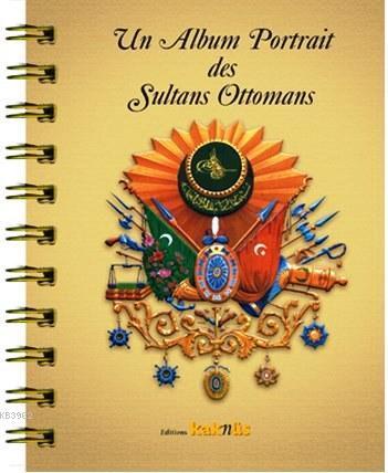 Un Album Portrait des Sultans Ottomans; Osmanlı Padişahları Albümü