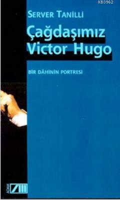 Çağdaşımız Victor Hugo; Bir Dahinin Portresi