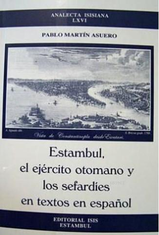 Estambul, El Ejército Otomano y Los Sefardíes En Textos En Español Artículos; 1995-2002: Analecta LXVI