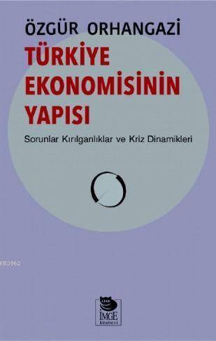 Türkiye Ekonomisinin Yapısı; Sorunlar Kırılganlıklar ve Kriz Dinamikleri