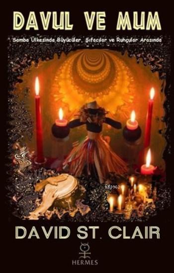Davul Ve Mum; Samba Ülkesinde Büyücüler, Şifacılar ve Ruhçular Arasında