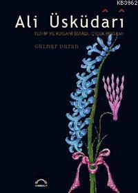 Ali Üsküdari; Tezhip ve Rugani Üstadı Çiçek Ressamı