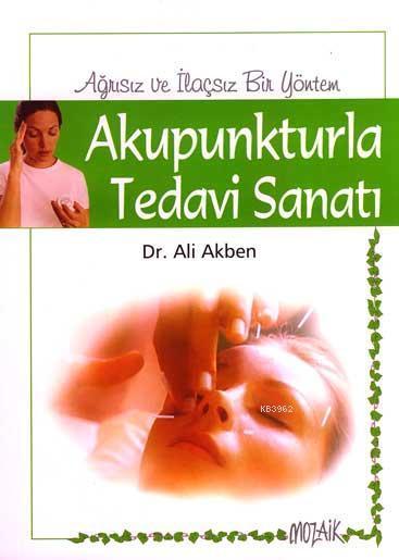 Akupunkturla Tedavi Sanatı; Ağrısız ve İlaçsız Bir Yöntem