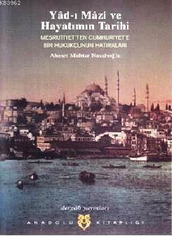 Yad-ı Mazi ve Hayatımın Tarihi; Meşrutiyet'ten Cumhuriyet'e Bir Hukukçunun Hatıraları