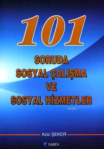 101 Soruda Sosyal Çalışma ve Sosyal Hizmetler