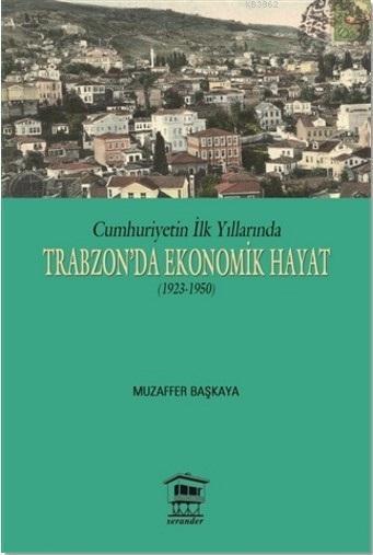 Cumhuriyetin İlk Yıllarında Trabzon'da Ekonomik Hayat (1923-1950)