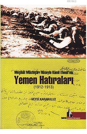 Meşihat Müsteşarı Hüseyin Kamil Efendi'nin Yemen Hatıraları (1912-1913)