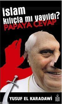 İslam Kılıçla Mı Yayıldı? Papaya Cevap