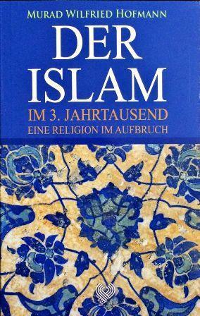 Der Islam Im 3. Jahrtausend Eine Religion Im Aufbruch; (3. Binyılda Yükselen Din İslâm - Almanca)