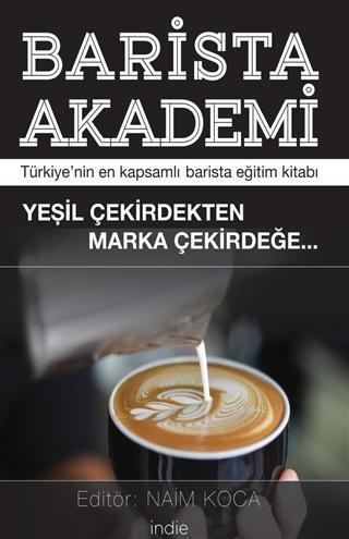 Barista Akademi - Türkiye'nin En Kapsamlı Barista Eğitim Kitabı; Yeşil Çekirdekten Marka Çekirdeğe
