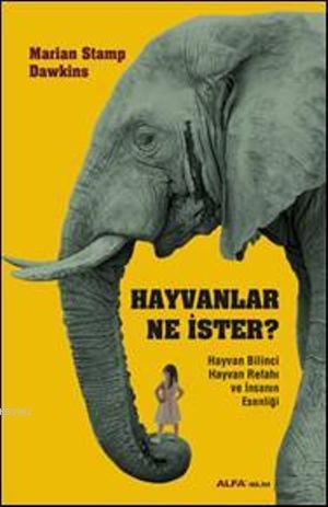 Hayvanlar Ne İster?; Hayvan Bilinci Hayvan Refahı ve İnsanın Esenliği
