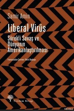 Liberal Virüs; Sürekli Savaş ve Dünyanın Amerikanlaştırılması