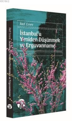 İstanbul'u Yeniden Düşünmek ve  Erguvanname; Bütün Eserleri: 6