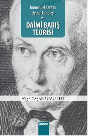 Daimi Barış Teorisi; Immanuel Kant`ın Siyaset Felsefesi