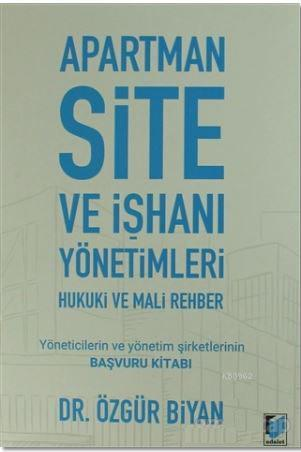 Apartman Site ve İşhanı Yönetimleri Hukuki ve Mali Rehber; Yöneticilerin ve Yönetim Şirketlerinin Başvuru Kitabı
