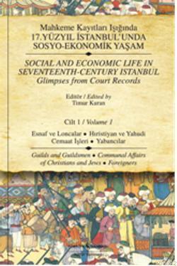 Mahkeme Kayıtları Işığında 17.Yüzyıl İstanbul'unda Sosyo-Ekonomik Yaşam (Cilt 1); Esnaf ve Loncalar  Hırıstiyan ve Yahudi Cemaat İşleri - Yabancılar
