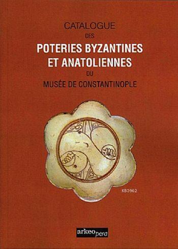 Cataloque Des Poteries Byzantines Et Anatoliennes Du Muséé Constantinople (Tıpkı Basım)
