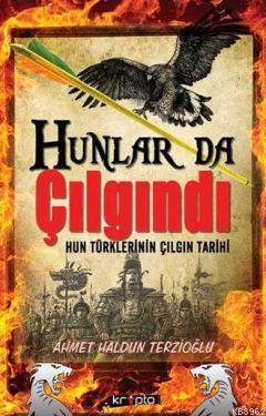 Hunlar da Çılgındı; Hun Türklerinin Çılgın Tarihi