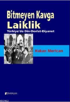 Bitmeyen Kavga Laiklik; Türkiye'de Din - Devlet - Diyanet