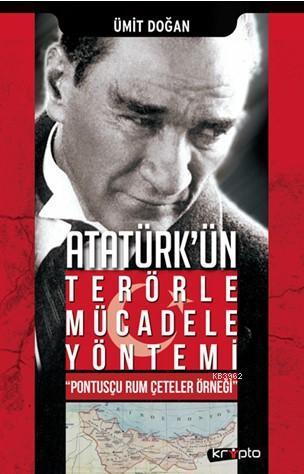 Atatürk'ün Terörle Mücadele Yöntemi; Pontusçu Rum Çeteler Örneği