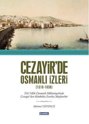 Cezayir'de Osmanlı İzleri (1516-1830)
