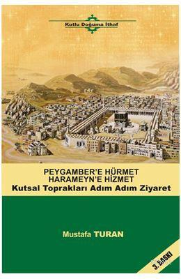 Peygamber'e Hürmet Haremeyn'e Hizmet; Kutsal Toprakları Adım Adım Ziyaret