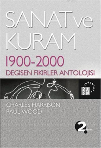 Sanat ve Kuram; 1900 - 2000 Değişen Fikirler Antolojisi