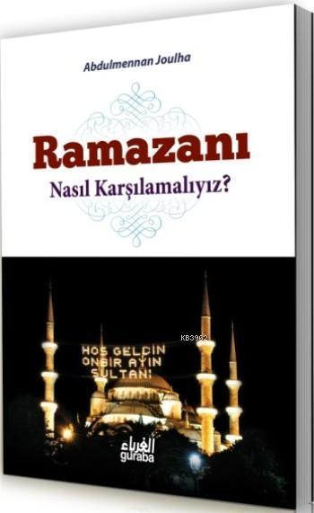 Ramazanı Nasıl Karşılamalıyız ?