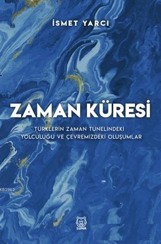Zaman Küresi; Türklerin Zaman Tünelindeki Yolculuğu ve Çevremizdeki Oluşumlar