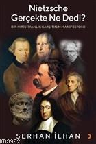 Nietzsche Gerçekte Ne Dedi? Bir Hıristiyanlık Karşıtının Manifestosu