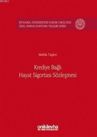 Krediye Bağlı Hayat Sigortası Sözleşmesi; İstanbul Üniversitesi Hukuk Fakültesi Özel Hukuk Doktora Tezleri Dizisi No: 7