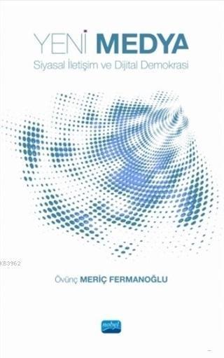 Yeni Medya; Siyasal İletişim ve Dijital Demokrasi