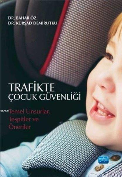 Trafikte Çocuk Güvenliği Temel Unsurlar Tespitler ve Öneriler