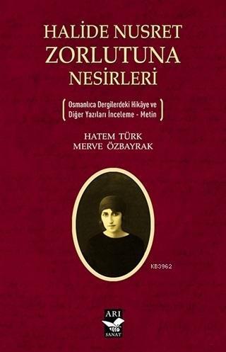 Halide Nusret Zorlutuna Nesirleri; Osmanlıca Dergilerdeki Hikaye ve Diğer Yazıları İnceleme - Metin
