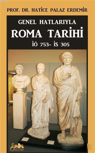Genel Hatlarıyla Roma Tarihi; İÖ. 753 - İS. 305