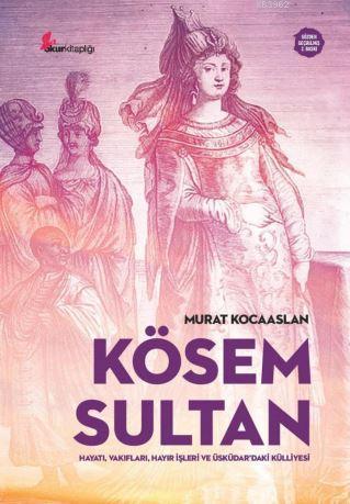 Kösem Sultan; Hayatı, Vakıfları, Hayır İşleri ve  Üsküdar'daki Külliyesi