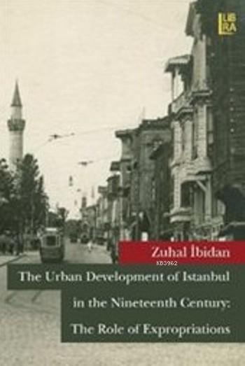Urban Developmentof Istanbul in the Nineteenth Century; The Role of Expropriations