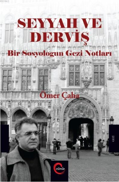Seyyah ve Derviş; Bir Sosyologun Gezi Notları