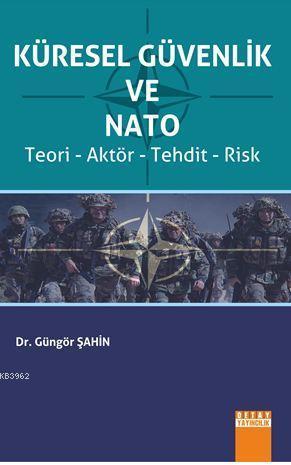 Küresel Güvenlik Ve Nato; (Teori - Aktör - Tehdit - Risk)
