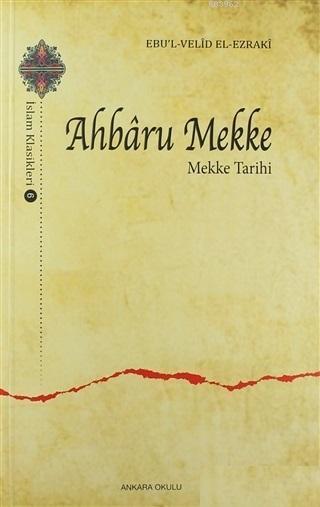 Ahbaru Mekke - Mekke Tarihi; İslam Klasikleri - 6