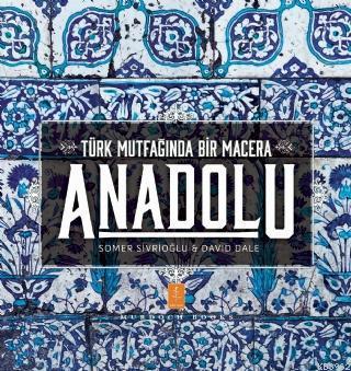 ANADOLU ˝Türk Mutfağında Bir Macera˝ / ANATOLIA ˝Adventures In Turkish Cooking˝